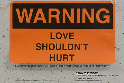 Love shouldn't hurt. Does your partner make you believe that you deserve to be hurt or mistreated? Know the signs. Unhealthy relationships are more common than you think. For more information: laurendunneastleymemorialfund.org